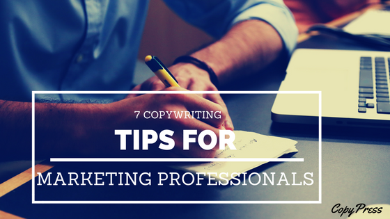 7 Copywriting Tips for Marketing Professionals