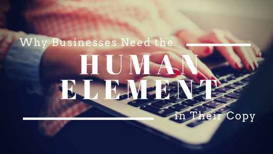 Why Businesses Need the Human Element in Their Copy