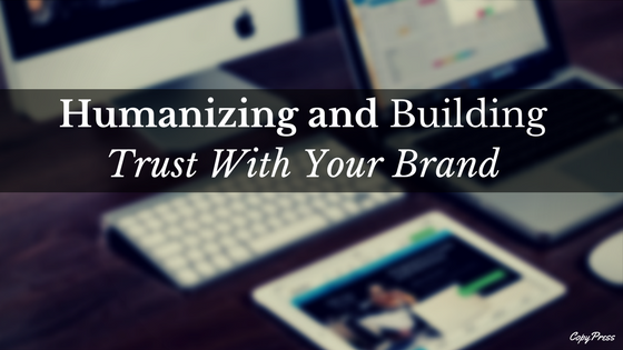 Humanizing and Building Trust With Your Brand