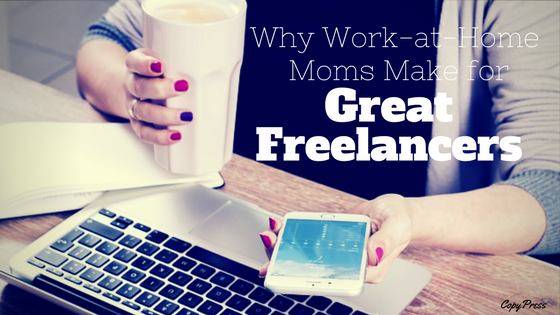 Why Work-at-Home Moms Make for Great Freelancers