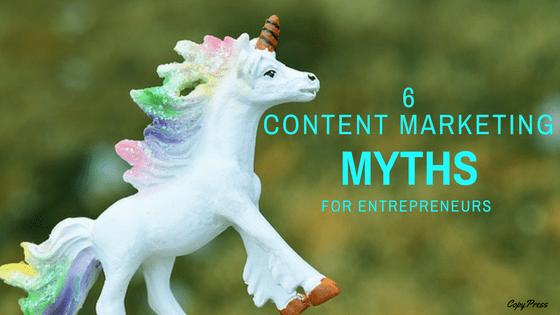 6 Content Marketing Myths for Entrepreneurs
