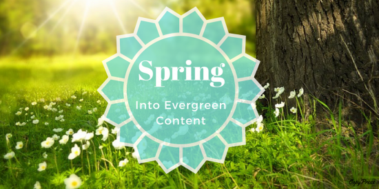 Spring Into Evergreen Content
