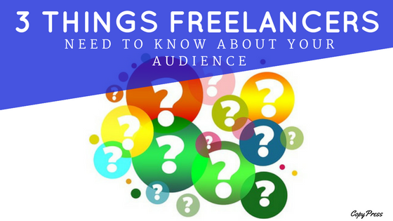 3 Things Freelancers Need to Know about Your Audience
