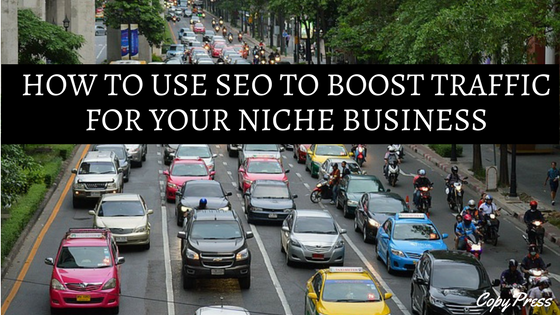 How to Use SEO to Boost Traffic For Your Niche Business