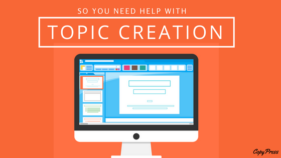 So You Need Help With Topic Creation