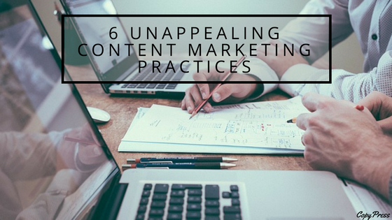6 Unappealing Content Marketing Practices