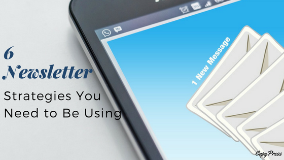 6 Newsletter Strategies You Need to Be Using