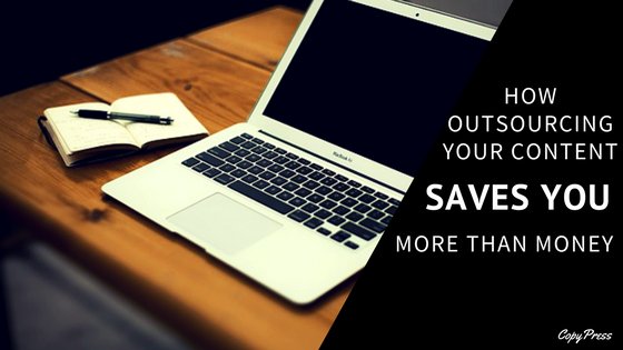How Outsourcing Your Content Saves You More Than Money