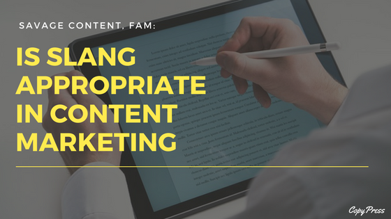 Savage Content, Fam: Is Slang Appropriate in Content Marketing?