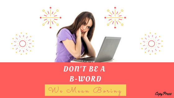 Don't Be a B-Word (We Mean Boring)