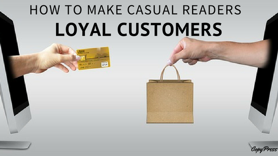 How to Make Casual Readers Loyal Customers