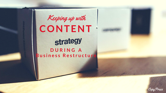 Keeping Up With Content Strategy During a Business Restructure