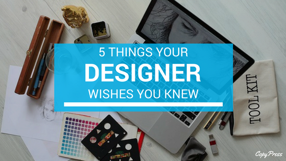 5 Things Your Designer Wishes You Knew