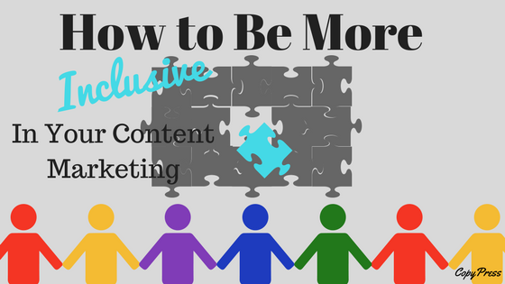 How to Be More Inclusive In Your Content Marketing