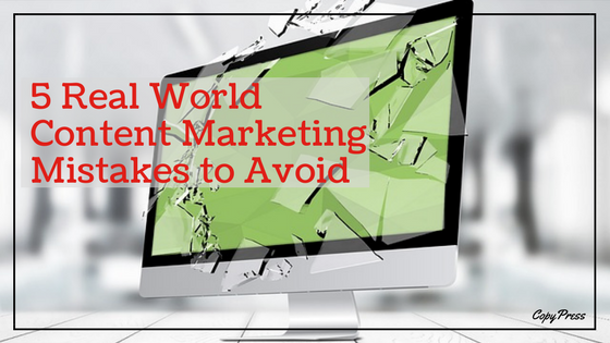 5 Real World Content Marketing Mistakes to Avoid
