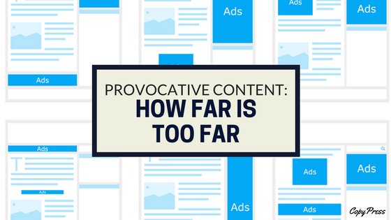 Provocative Content: How Far Is Too Far?