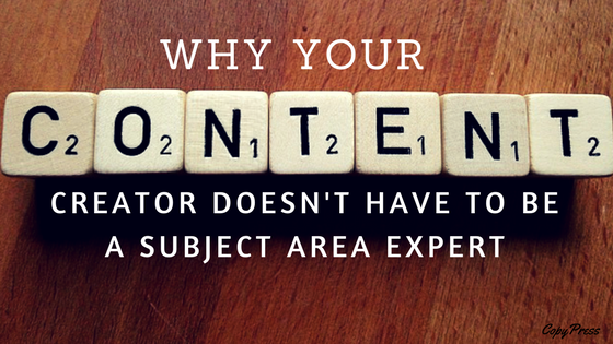 Why Your Content Creator Doesn't Have to Be a Subject Area Expert