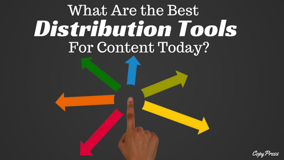 What Are the Best Distribution Tools for Content Today?