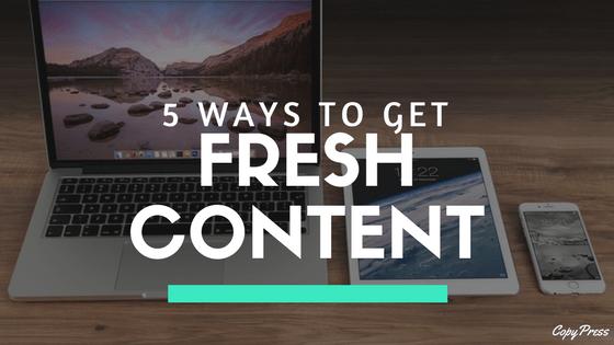 5 Ways to Get Fresh Content