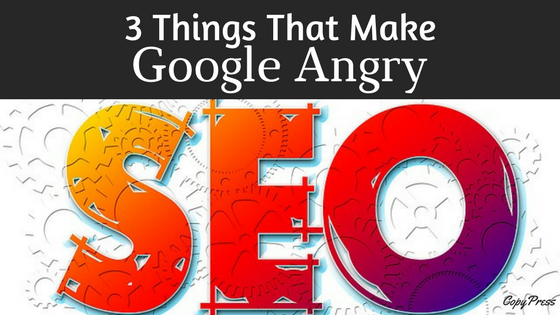 3 Things That Make Google Angry