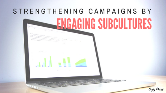 Strengthening Campaigns by Engaging Subcultures