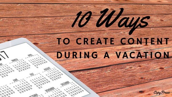10 Ways to Create Content During a Vacation