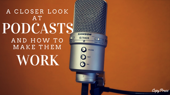 A Closer Look at Podcasts and How to Make Them Work