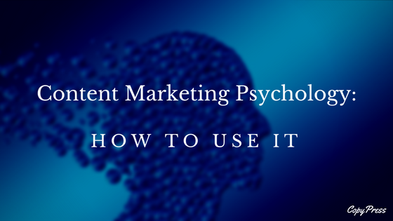 Content Marketing Psychology: How to Use it
