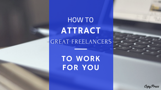 How to Attract Great Freelancers to Work for You