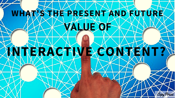 What's the Present and Future Value of Interactive Content?