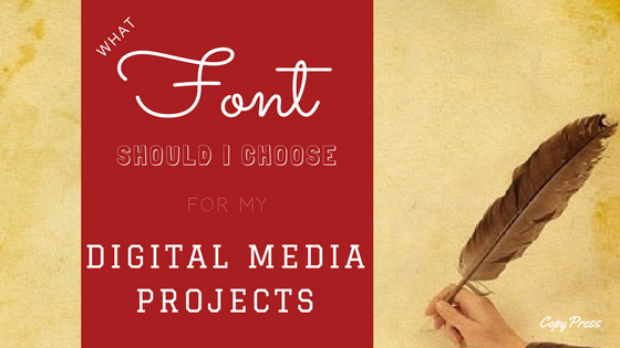 What Font Should I Choose For My Digital Media Projects?