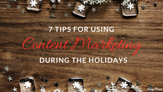 7 Tips for Using Content Marketing During the Holidays
