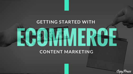 Getting Started with Ecommerce Content Marketing