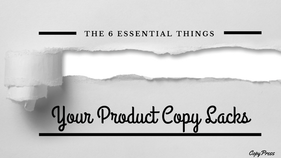 The 6 Essential Things Your Product Copy Lacks