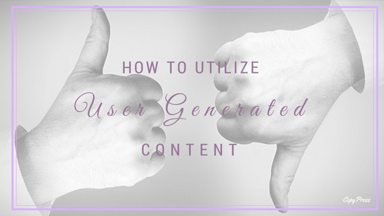 How to Utilize User Generated Content