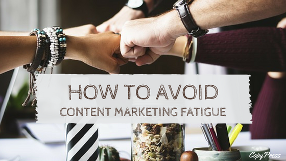 How to Avoid Content Marketing Fatigue