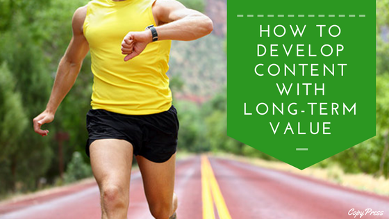 How to Develop Content With Long-Term Value