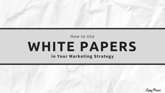 How to Use White Papers in Your Marketing Strategy