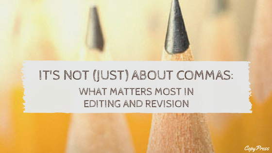 It's Not (Just) About Commas: What Matters Most in Editing and Revision