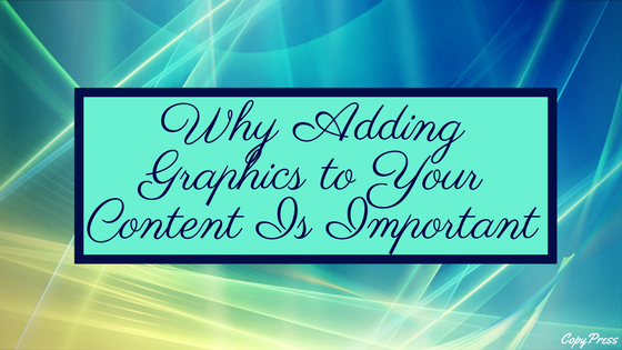 Why Adding Graphics to Your Content Is Important