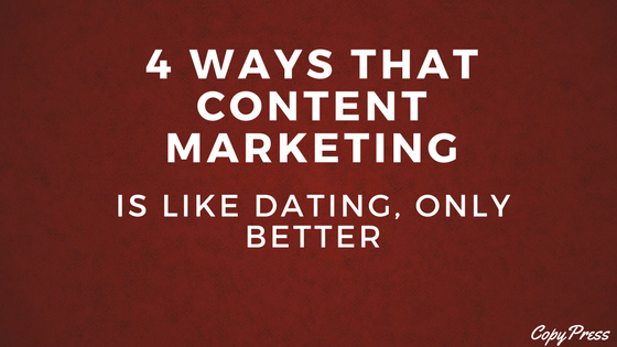 4 Ways That Content Marketing Is Like Dating, Only Better
