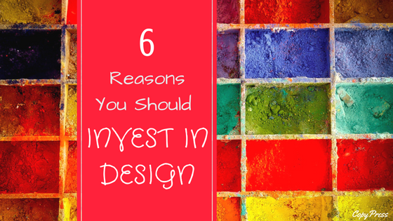 6 Reasons You Should Invest in Design