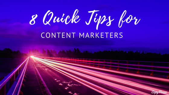 8 Quick Tips for Content Marketers
