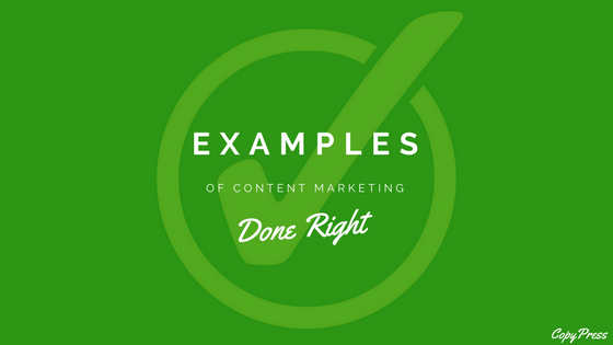 examples of content marketing done right copypress