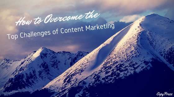 How to Overcome the Top Challenges of Content Marketing