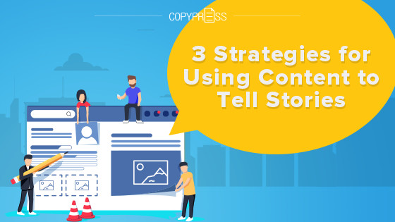 3 Strategies for Using Content to Tell Stories