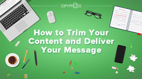 Avoid the Fluff: How to Trim Your Content and Deliver Your Message