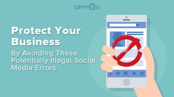 Protect Your Business By Avoiding These Potentially Illegal Social Media Errors