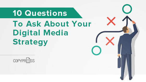10 Questions to Ask About Your Digital Media Strategy