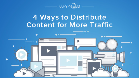 4 Ways to Distribute Content for More Traffic